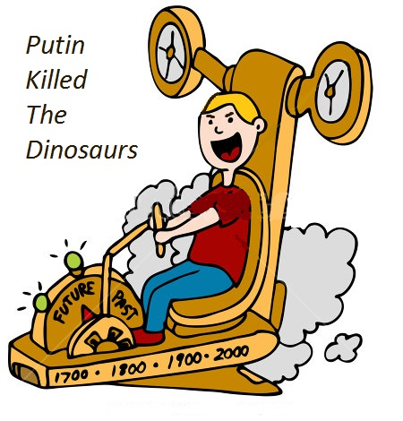 Putin Killed the Dinosaurs