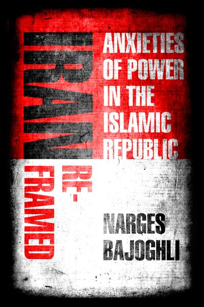 Iran Reframed - Narges Bajoghli
